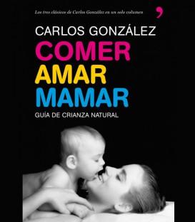 COMER, AMAR, MAMAR: GUIA DE CRIANZA NATURAL