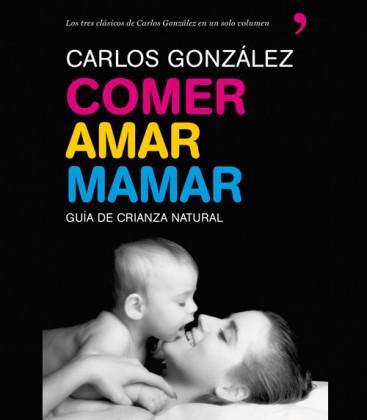 COMER, AMAR, MAMAR: GUIA DE CRIANZA NATURAL - PorteoFeliz